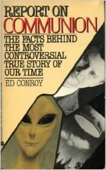 Report on Communion : An independent investigation of and commentary on Whitley Strieber's Communion, Conroy, Ed