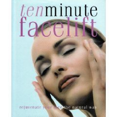 Ten Minute Facelift - Rejuvenate Your Face the Natural (Natural Face Lift Massage)