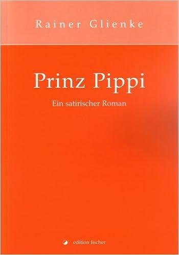 Prinz Pippi Ein Satirischer Roman Livre En Allemand