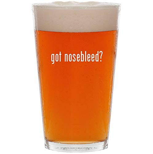 got nosebleed? - 16oz Pint Beer Glass