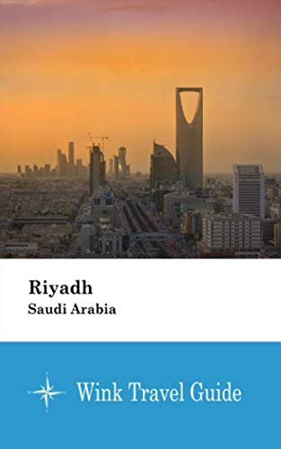 Riyadh (Saudi Arabia) - Wink Travel Guide (Travel Saudi Arabia Guide)