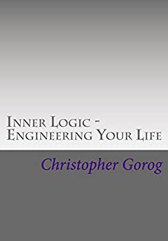Inner Logic - Engineering Your Life by [Gorog, Christopher]