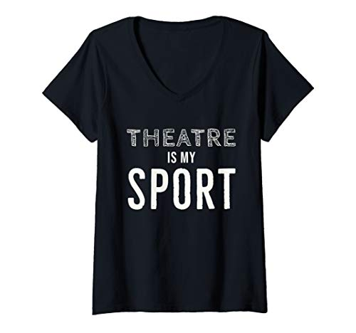 Womens Theater Gifts Actors Musician Theatre is my Sport Shirt V-Neck T-Shirt]()