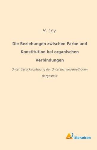 Die Beziehungen zwischen Farbe und Konstitution bei organischen Verbindungen: Unter Berücksichtigung der Untersuchungsmethoden dargestellt (German Edition)