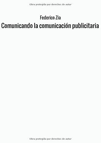 Comunicando la comunicacion publicitaria (Spanish Edition) [Federico Zia] (Tapa Blanda)