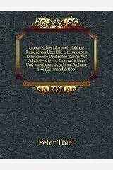 Literarisches Jahrbuch: Jahres-Rundschau Uber Die Literarischen Erzeugnisse Deutscher Zunge Auf Schongeistigem, Dramatischem Und Musikdramatischem . Volume 1;& (German Edition) Perfect Paperback