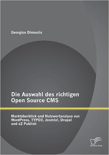 Book Die Auswahl des richtigen Open Source Cms: Marktüberblick und Nutzwertanalyse von WordPress, Typo3, Joomla!, Drupal und eZ Publish