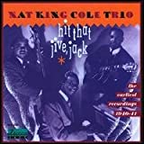 Hit That Jive, Jack: Nat King Cole Trio, The Earliest Recordings 1940-41