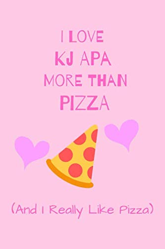 I Love Kj Apa More Than Pizza ( And I Really Like pizza): Fan Novelty Notebook / Journal / Gift / Diary 120 Lined Pages (6