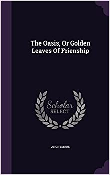 Book The Oasis, Or Golden Leaves Of Frienship