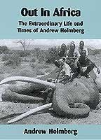 Out in Africa:The Extraordinary Life and Times of Andrew Holmberg