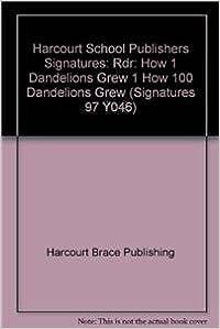 Harcourt School Publishers Signatures: Rdr: How 1 Dandelions Grew 1 How 100 Dandelions Grew (Signatures 97 Y046)