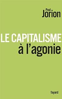 Le capitalisme à l'agonie par Jorion