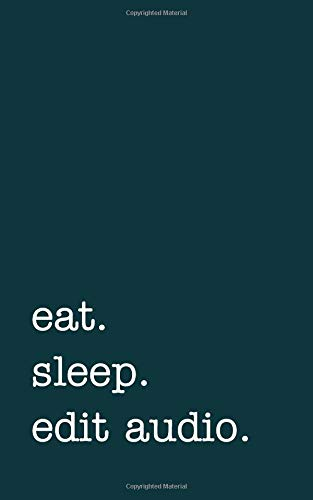 Eat. Sleep. Edit Audio. - Lined Notebook: Writing Journal