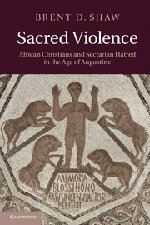 Sacred Violence: African Christians and Sectarian Hatred in the Age of Augustine ebook