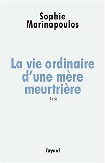 La vie ordinaire d'une mère meurtrière : récit, Marinopoulos, Sophie