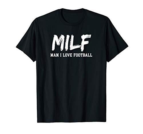 Man I Love Football MILF funny football t-shirt
