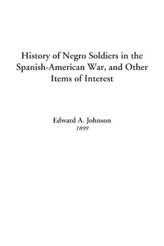 History of Negro Soldiers in the Spanish-American War, and Other Items of Interest -