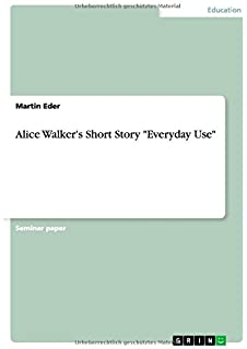 com everyday use women writers alice  alice walker s short story everyday use