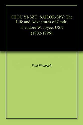 (CHOU YI-SZU: SAILOR-SPY: The Life and Adventures of Cmdr. Theodore W. Joyce, USN (1902-1996))