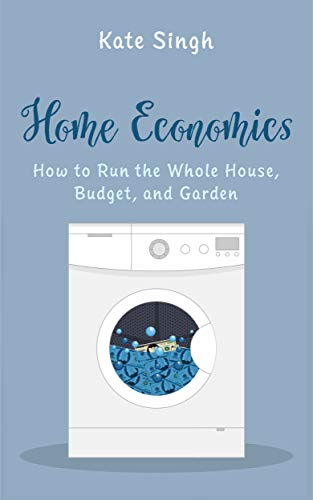Home Economics: How to Run the Whole House, Budget, and Garden by [Singh, Kate]