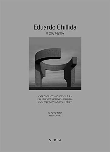 Eduardo Chillida. Catálogo razonado de Escultura Iii (1983-1990) (EDUARDO CHILLIDA. CATÁLOGO RAZONADO DE ESCULTURA / ESKULTURAREN KATAOLOGO ARRAZOITUA / CATALOGUE RAISONNÉ OF SCULTURE) por Ignacio Chillida,Alberto Cobo,Jon Muñoz,Paul Edson