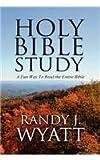 Holy Bible Study, Randy J. Wyatt, 1462691722