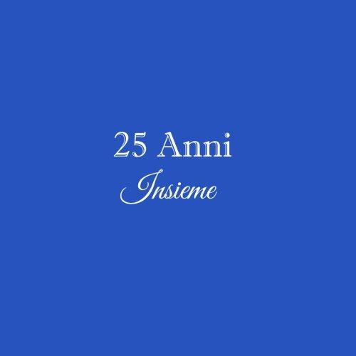 25 Anni Insieme ...: Libro degli ospiti 25 Anni Insieme anniversario matrimonio nozze guestbook ospiti decorazioni accessori idee regalo 25 Anni ... sorella Copertina Blu (Italian Edition)