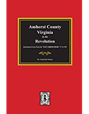 Amherst County, Virginia in the Revolution. Including Extracts from the Lost Order Book 1773-1782.