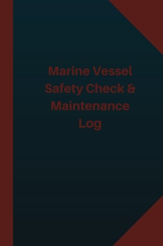 Marine Vessel Safety Check & Maintenance Log (Logbook, Journal - 124 pages 6x9 in: Marine Vessel Safety Check & Maintenance Logbook (Blue Cover, Medium) (Logbook/Record Books)