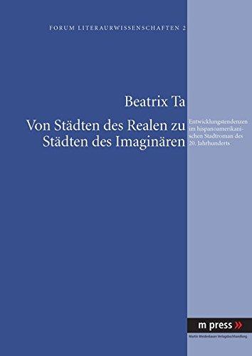Von Städten des Realen zu Städten des Imaginären: Entwicklungstendenzen im hispanoamerikanischen Stadtroman des 20. Jahrhunderts (German Edition) pdf