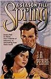 A Season Till Spring, J. B. Perry, 0834113937