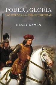 Poder y gloria. Los héroes de la España imperial: Los héroes de la España Imperial ESPASA FORUM: Amazon.es: Kamen, Henry, Diéguez, Amado: Libros