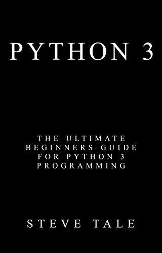 Python 3: The Ultimate Beginners Guide for Python 3