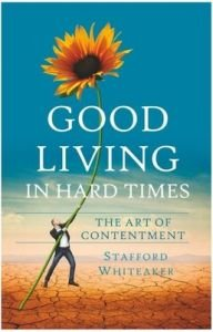 Read Online Good Living in Hard Times: The Art of Contentment pdf epub