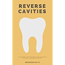 Reverse Cavities: A Beginner's Step-by-Step Guide on How to Naturally Reverse Cavities