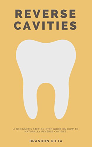 (Reverse Cavities: A Beginner's Step-by-Step Guide on How to Naturally Reverse Cavities)
