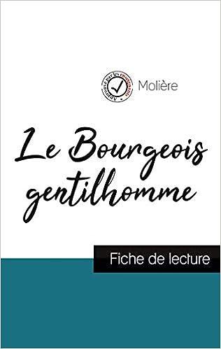 Amazon Fr Le Bourgeois Gentilhomme De Moliere Fiche De Lecture Et Analyse Complete De L Oeuvre Moliere Livres