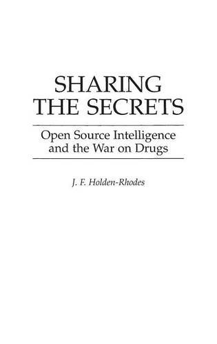 Sharing the Secrets: Open Source Intelligence and the War on Drugs