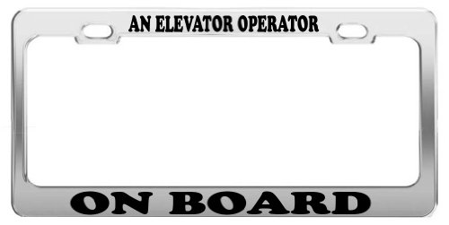 AN ELEVATOR OPERATOR ON BOARD License Plate Frame Tag Car Truck Accessory Gift