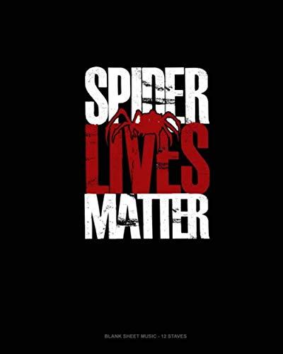 Spider Lives Matter: Blank Sheet Music - 12 Staves -