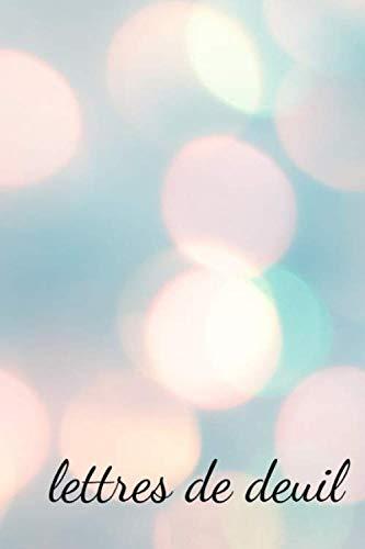 lettres de deuil: Faire face au deuil I faire face aux décès I journal intime contre la dépression I traitement du deuil I Couverture souple I 120 pages I grille de points (French Edition) ()