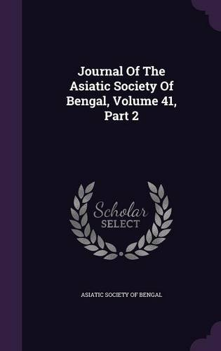 Journal Of The Asiatic Society Of Bengal, Volume 41, Part 2 pdf epub