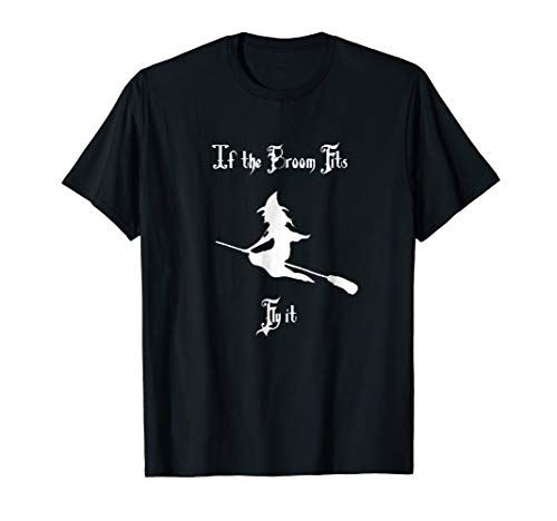 If the Broom Fits Fly It Halloween Witch Witches T