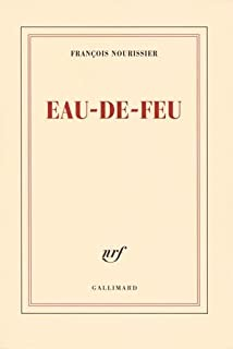 Eau-de-feu, Nourissier, François