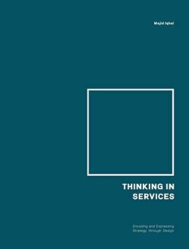 Thinking in Services: Encoding and Expressing Strategy through Design: understanding and Exploring the Expanding Universe of Services