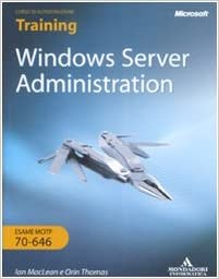 Windows Server Administration. Training kit. Esame MCITP 70-646. Con CD-ROM