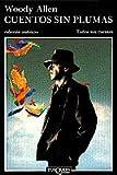 Cuentos Sin Plumas, Woody Allen and Woody Allen, 8472232832