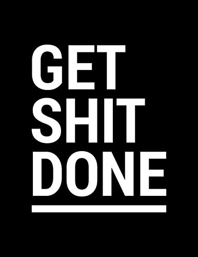 Get Shit Done: Weekly Planner 2019 - Weekly Views with To-Do Lists, Funny Holidays & Inspirational Quotes - 2019 Organizer with Vision Board, Yearly Calendar and 20+ Ruled Notes Pages.