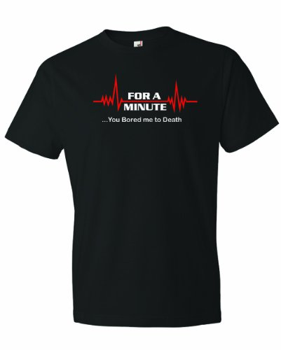 Men's For A Minute There You Bored Me To Death Funny Heartbeat T-Shirt-Black-3X for $<!--$19.99-->